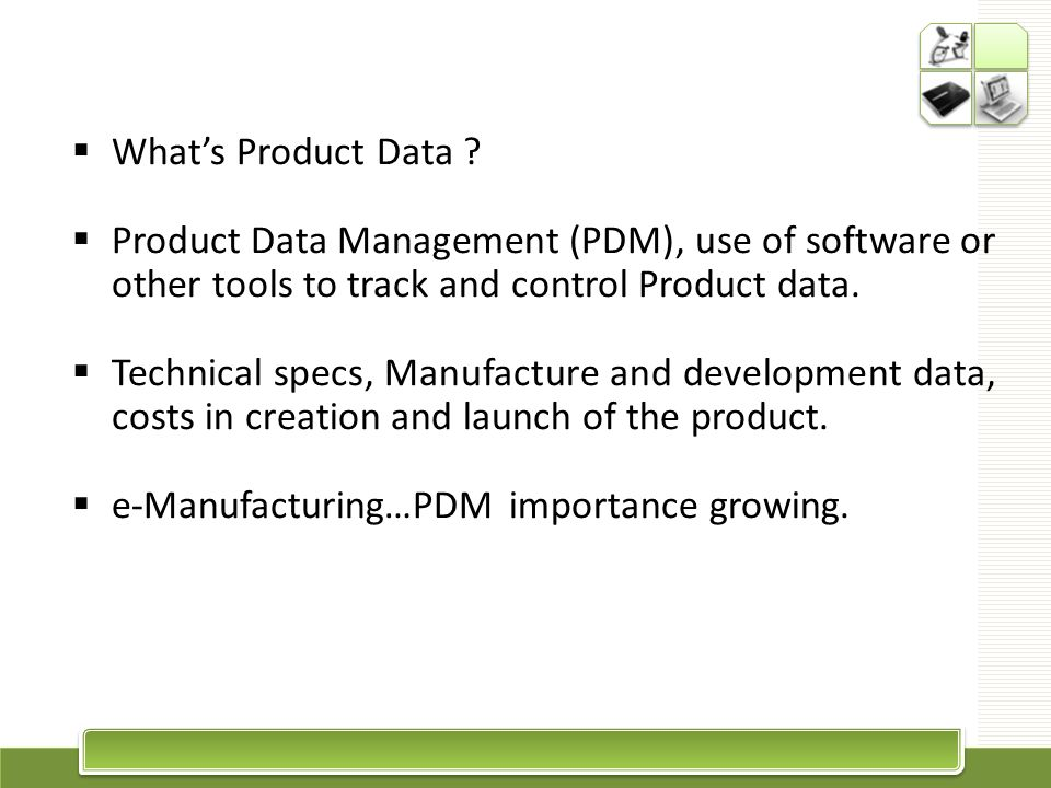 What's Product Data Product Data Management (PDM), use of software or other tools to track and control Product data.