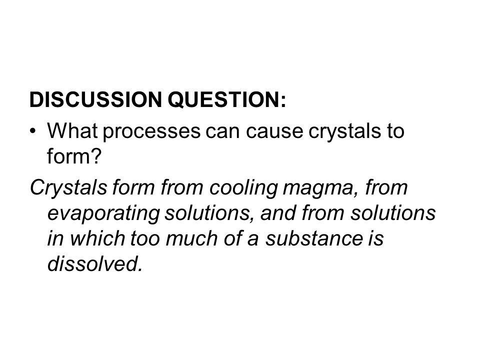 DISCUSSION QUESTION: What processes can cause crystals to form
