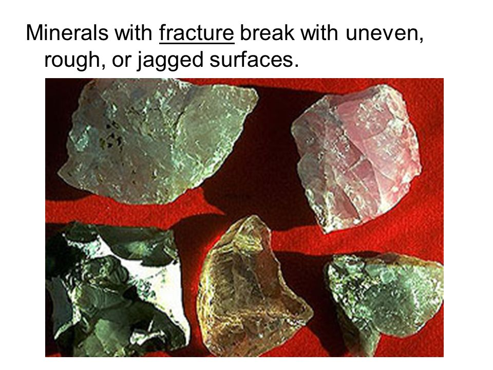 Minerals with fracture break with uneven, rough, or jagged surfaces.