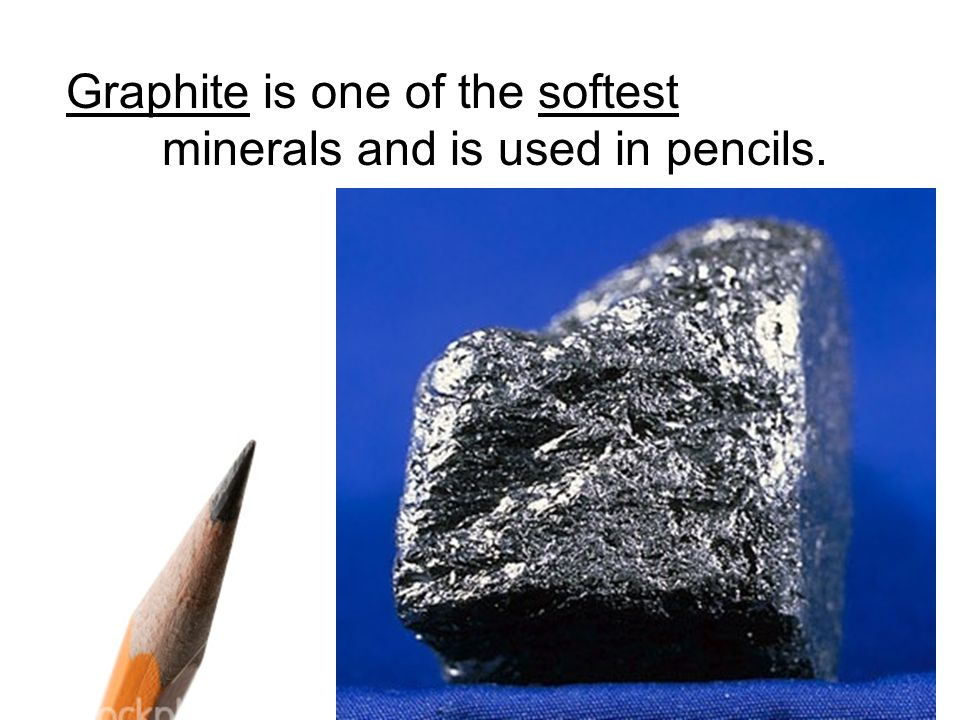 Graphite is one of the softest minerals and is used in pencils.