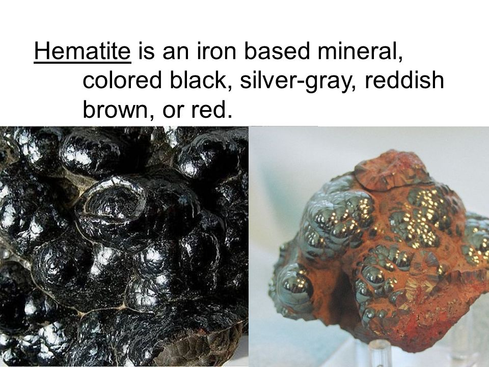 Hematite is an iron based mineral, colored black, silver-gray, reddish brown, or red.