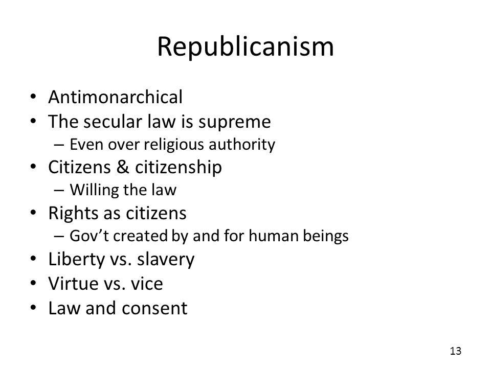 Republicanism Antimonarchical The secular law is supreme