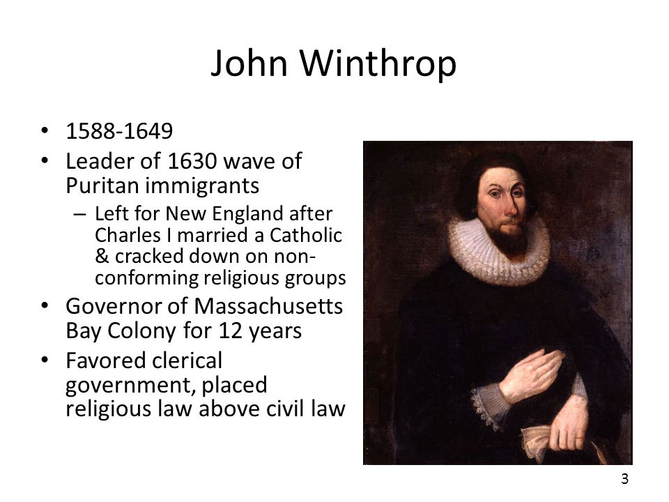 John Winthrop 1588-1649 Leader of 1630 wave of Puritan immigrants