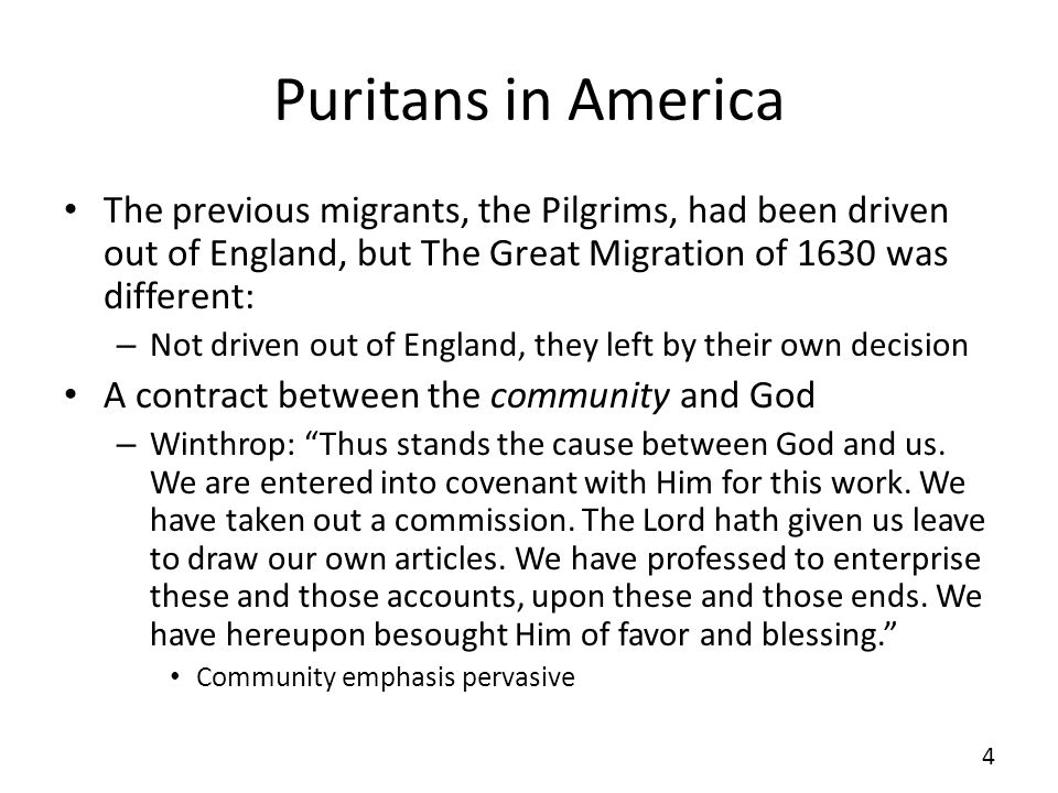Puritans in America The previous migrants, the Pilgrims, had been driven out of England, but The Great Migration of 1630 was different: