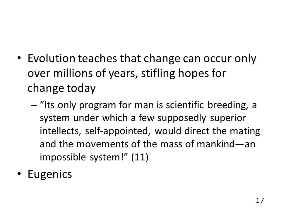 Evolution teaches that change can occur only over millions of years, stifling hopes for change today