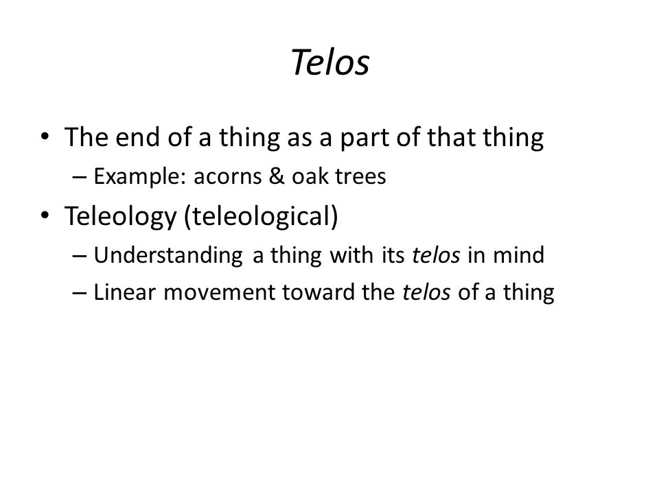 Telos The end of a thing as a part of that thing