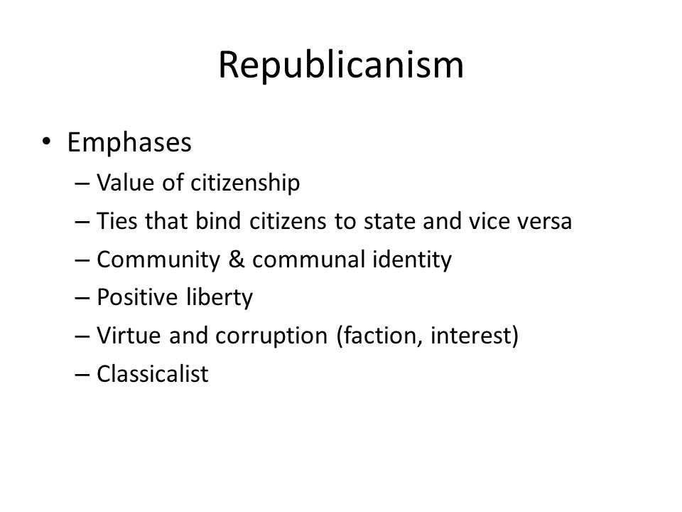 Republicanism Emphases Value of citizenship