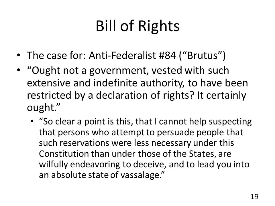 Bill of Rights The case for: Anti-Federalist #84 ( Brutus )