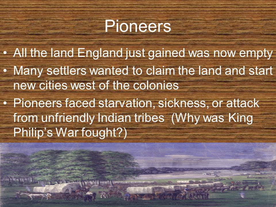 Pioneers All the land England just gained was now empty