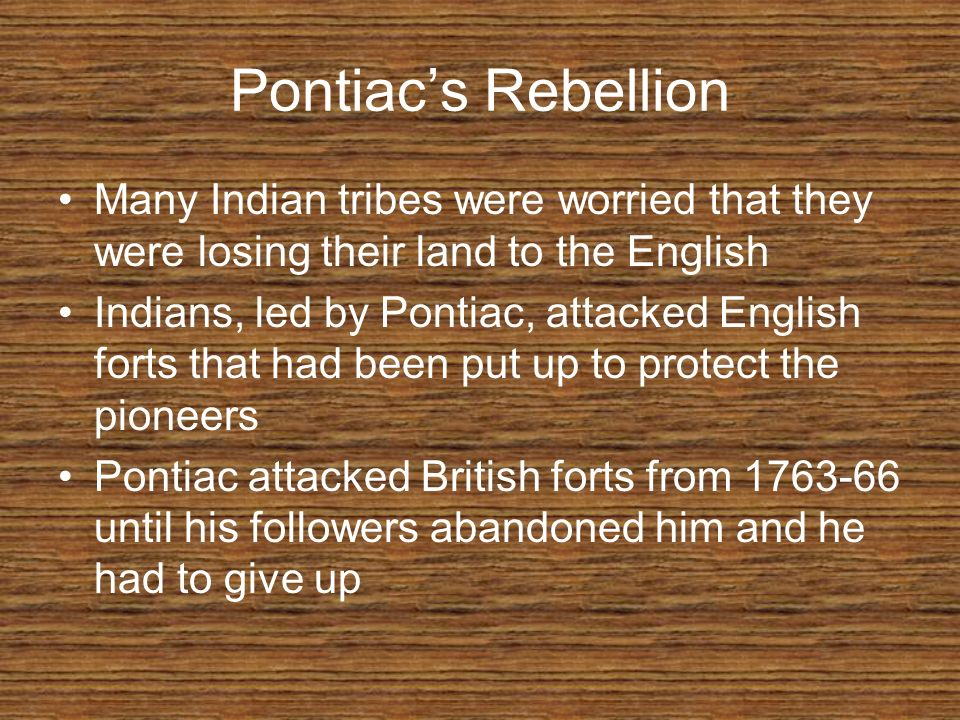 Pontiac's Rebellion Many Indian tribes were worried that they were losing their land to the English.
