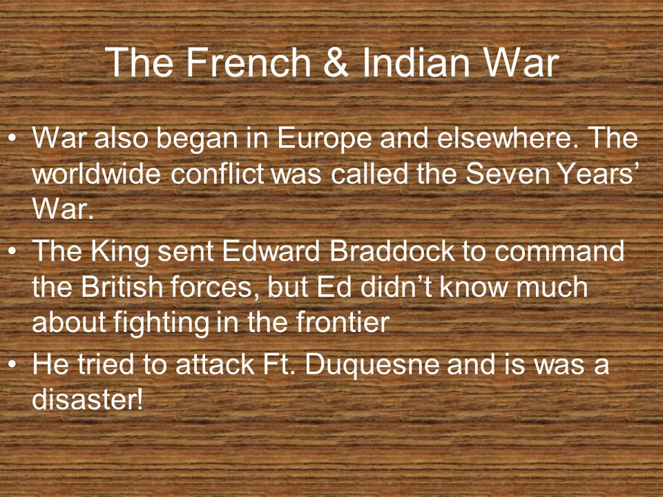 The French & Indian War War also began in Europe and elsewhere. The worldwide conflict was called the Seven Years' War.