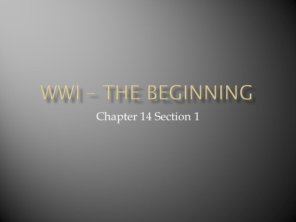 WWI – The Beginning Chapter 14 Section 1