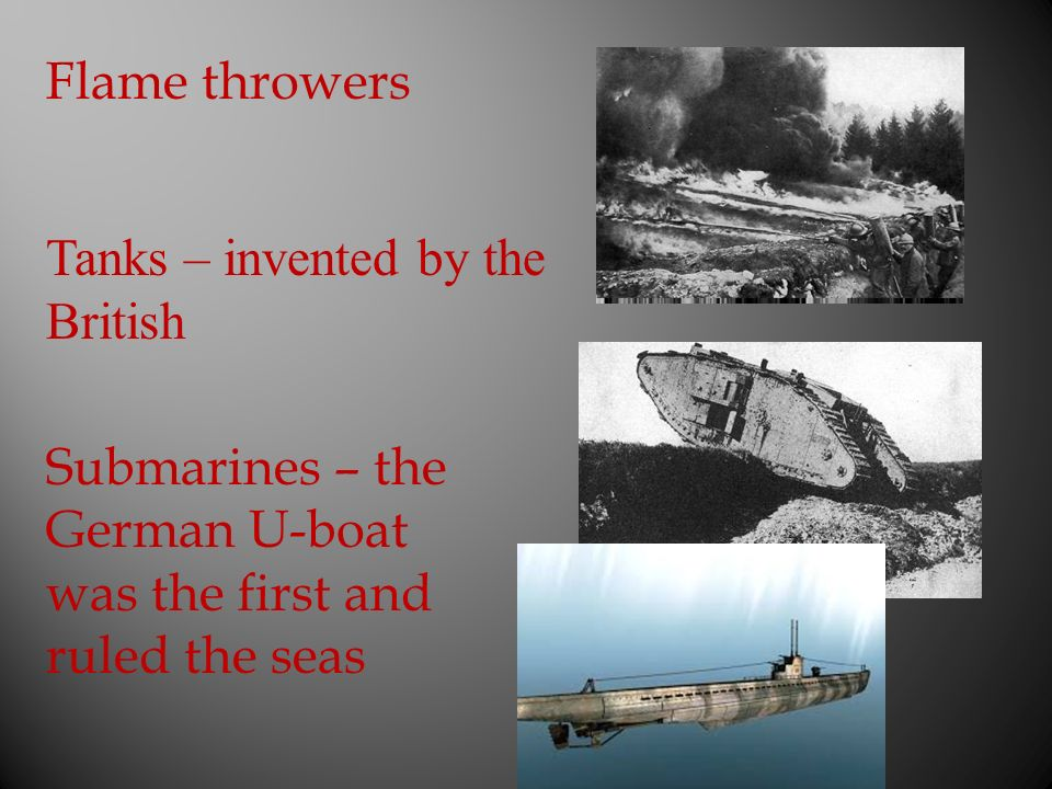 Flame throwers Tanks – invented by the British.