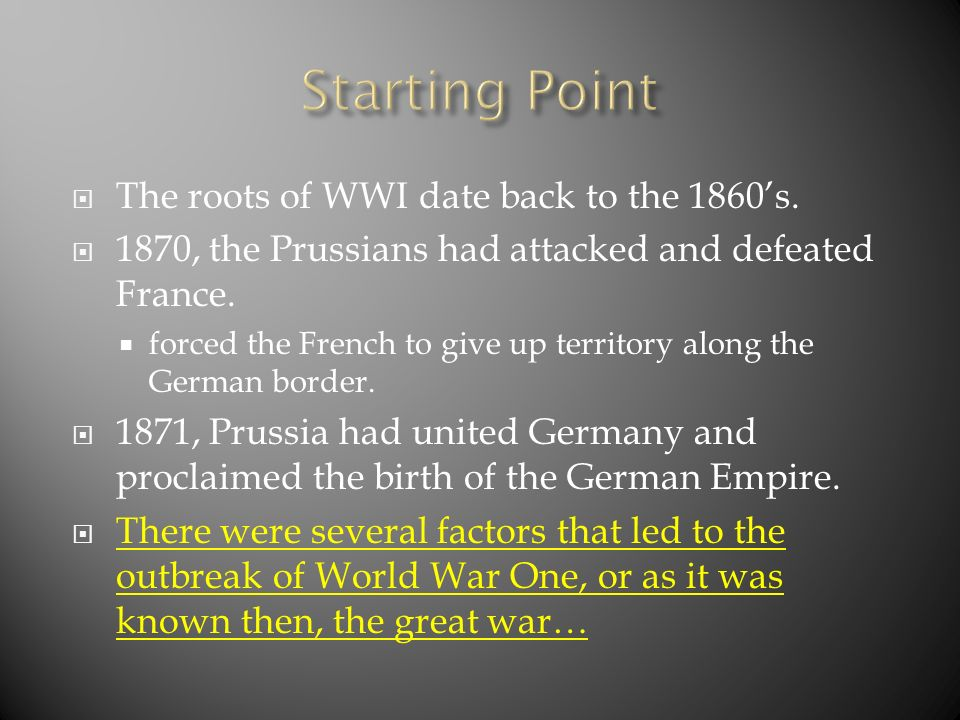 Starting Point The roots of WWI date back to the 1860's.