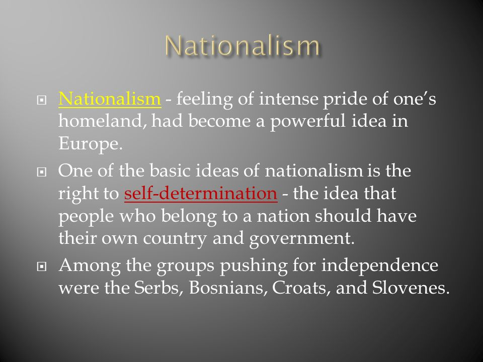 Nationalism Nationalism - feeling of intense pride of one's homeland, had become a powerful idea in Europe.