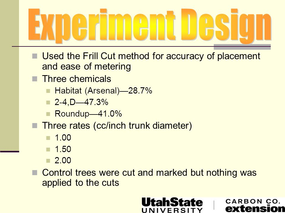 Experiment Design Used the Frill Cut method for accuracy of placement and ease of metering. Three chemicals.