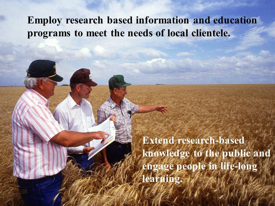 Employ research based information and education programs to meet the needs of local clientele.