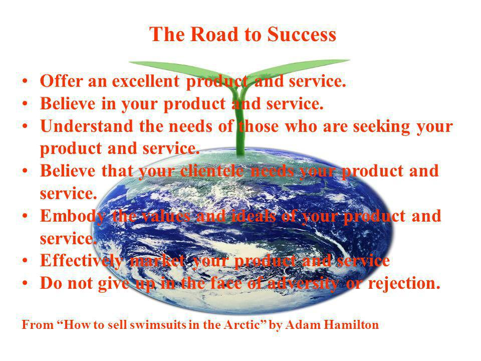 The Road to Success Offer an excellent product and service.