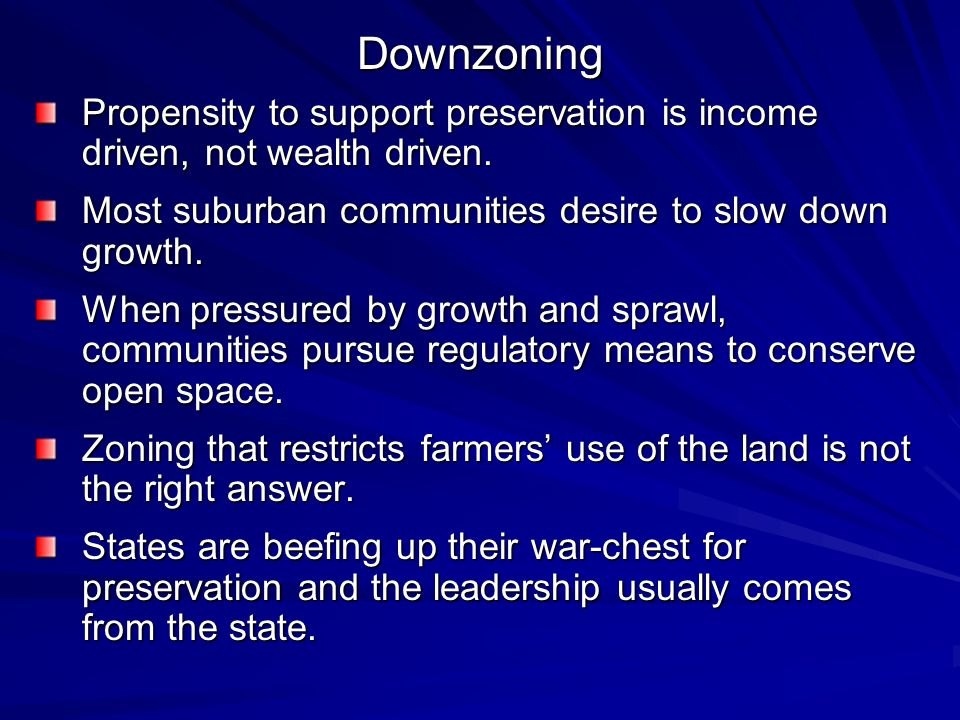 Downzoning Propensity to support preservation is income driven, not wealth driven. Most suburban communities desire to slow down growth.