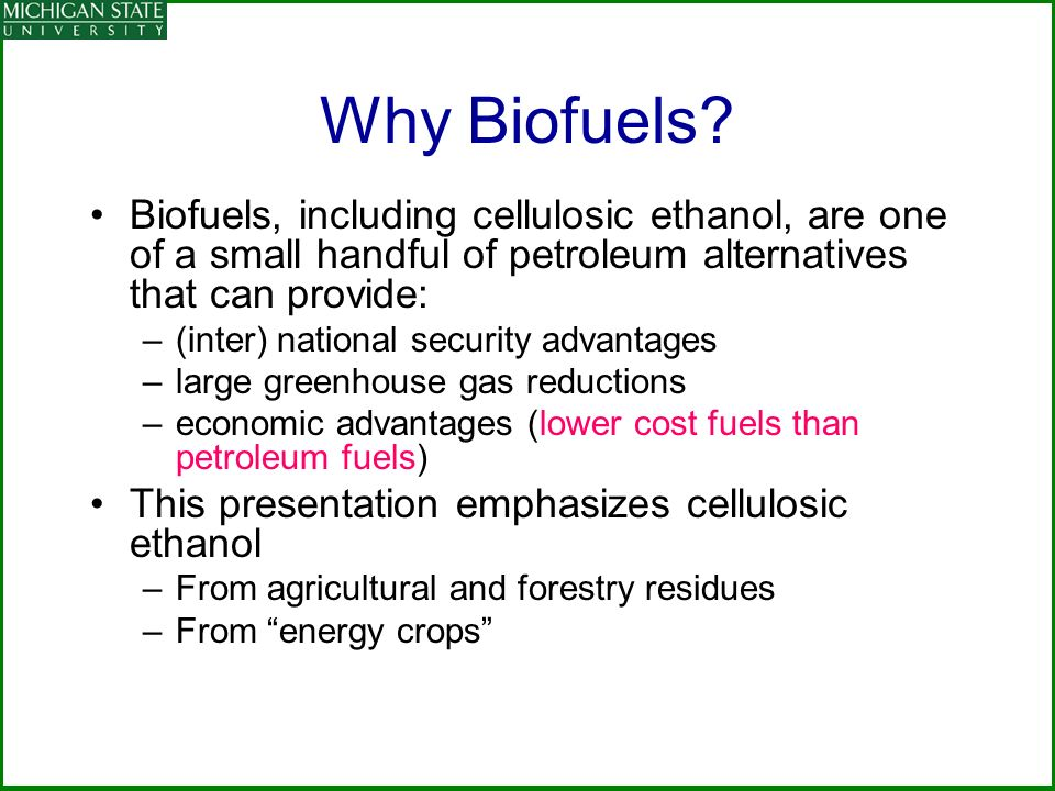 Why Biofuels Biofuels, including cellulosic ethanol, are one of a small handful of petroleum alternatives that can provide: