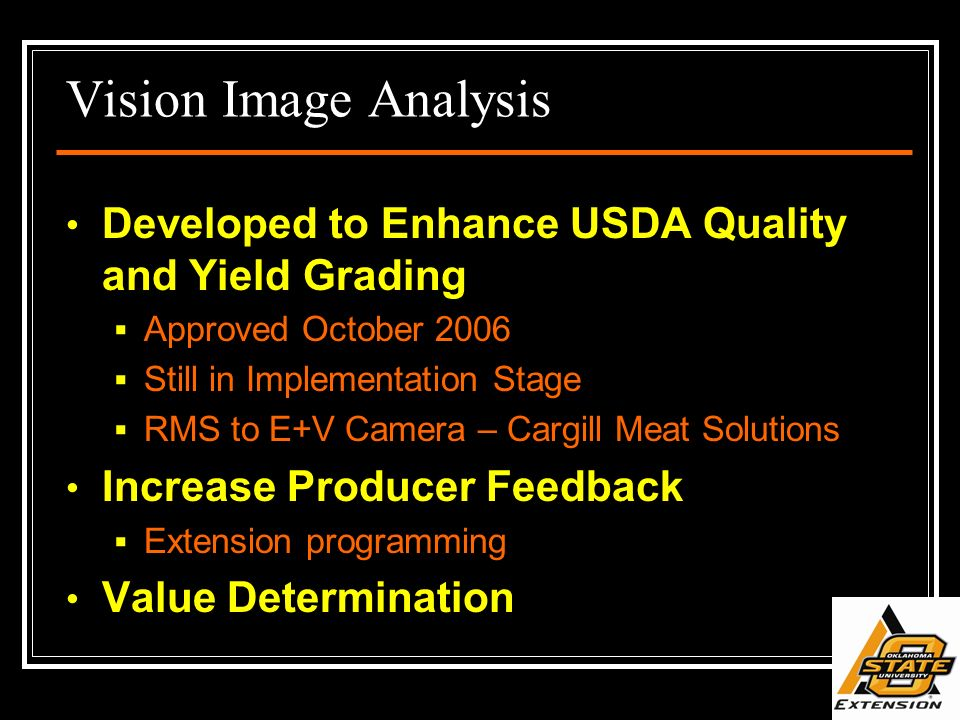 Vision Image Analysis Developed to Enhance USDA Quality and Yield Grading. Approved October 2006. Still in Implementation Stage.
