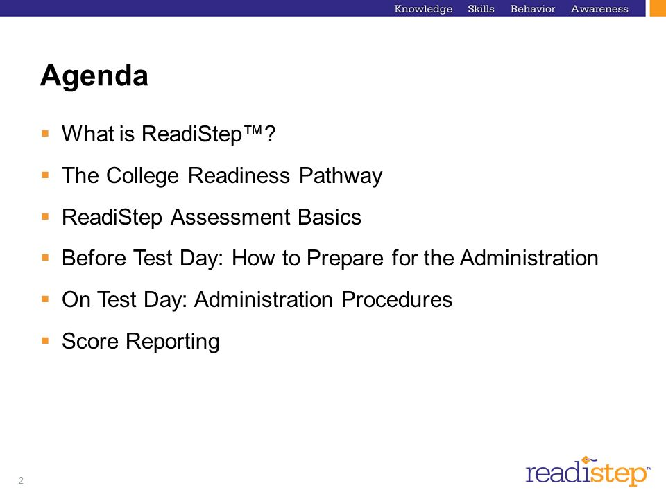 Agenda What is ReadiStep™ The College Readiness Pathway