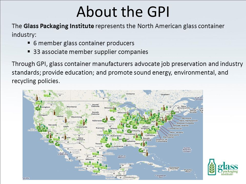 About the GPI The Glass Packaging Institute represents the North American glass container industry: