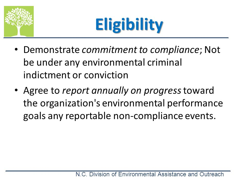 Eligibility Demonstrate commitment to compliance; Not be under any environmental criminal indictment or conviction.