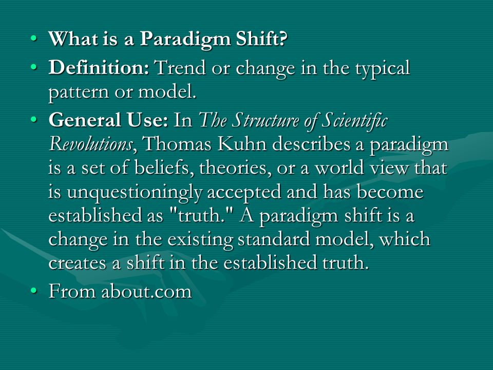 paradigm and paradigm shifts A paradigm shift (also radical theory change), a concept identified by the american physicist and philosopher thomas kuhn (1922–1996), is a fundamental change in the basic concepts and.
