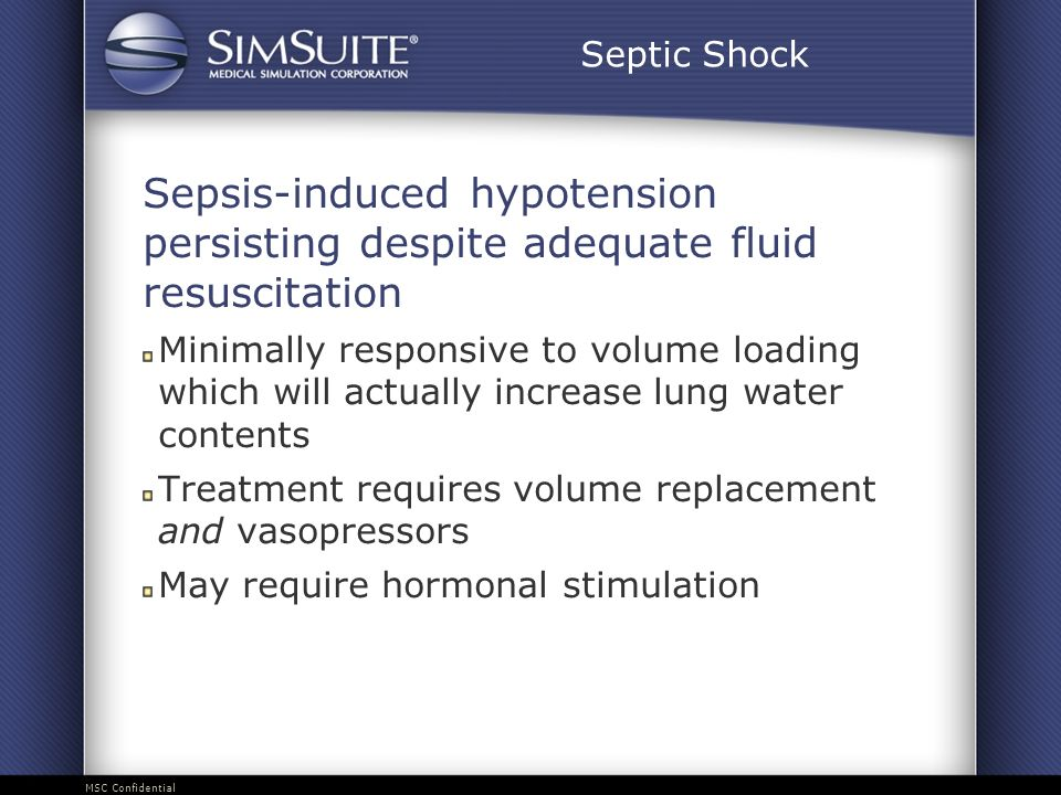 Septic Shock Sepsis-induced hypotension persisting despite adequate fluid resuscitation.