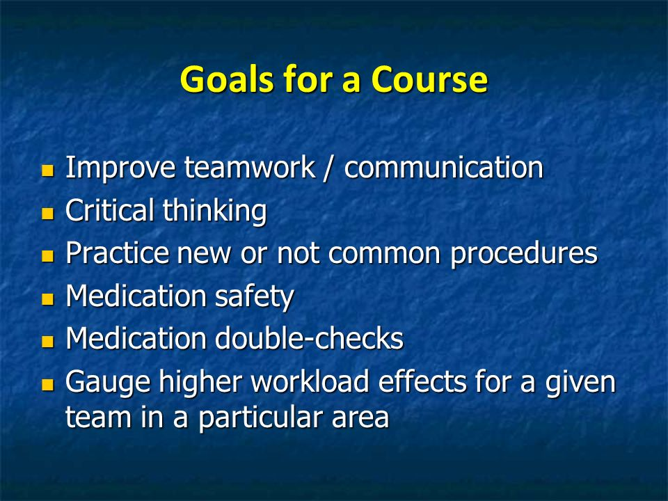 Goals for a Course Improve teamwork / communication Critical thinking