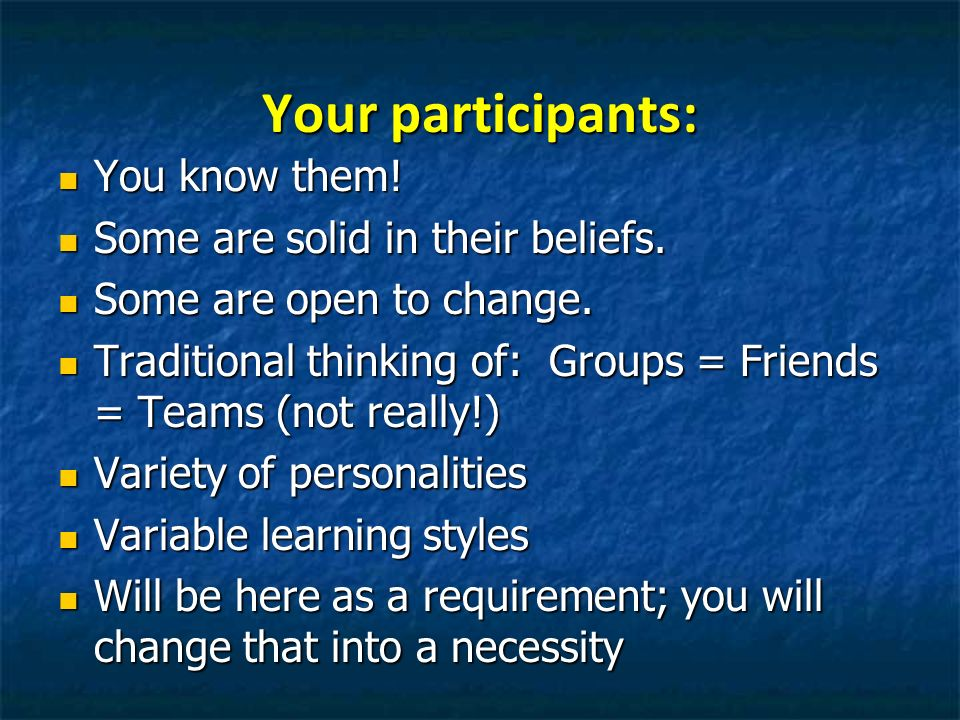 Your participants: You know them! Some are solid in their beliefs.