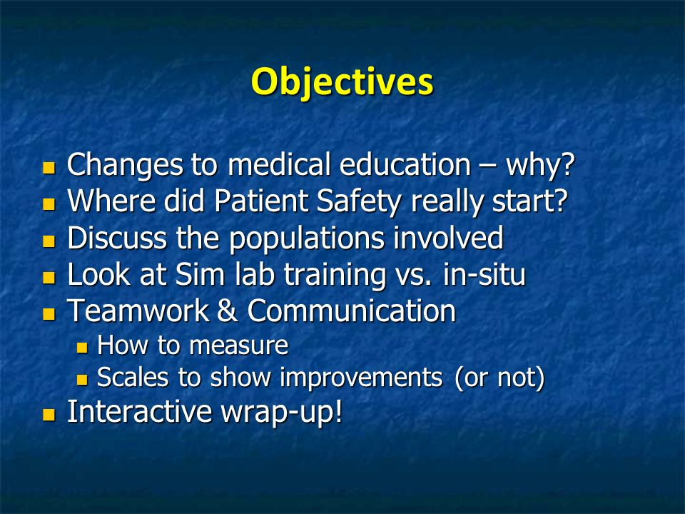 Objectives Changes to medical education – why