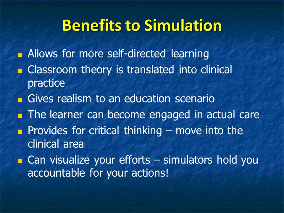 Benefits to Simulation