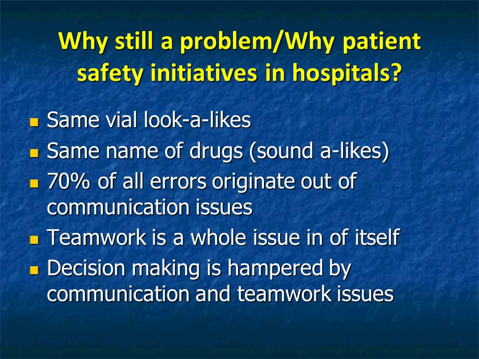 Why still a problem/Why patient safety initiatives in hospitals