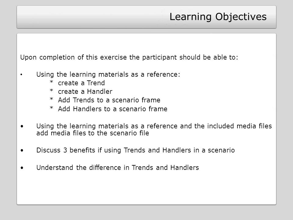 Learning Objectives Upon completion of this exercise the participant should be able to: Using the learning materials as a reference: