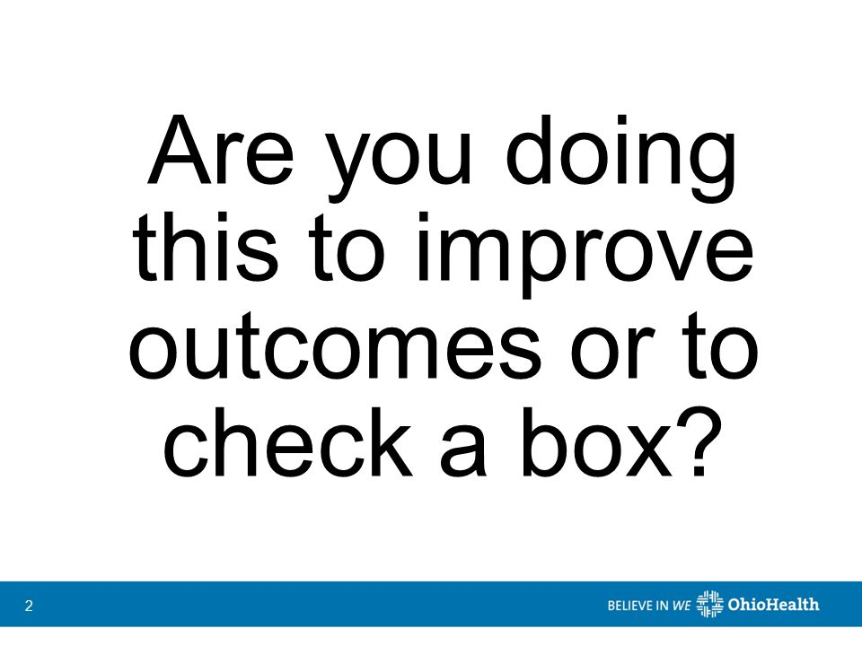 Are you doing this to improve outcomes or to check a box