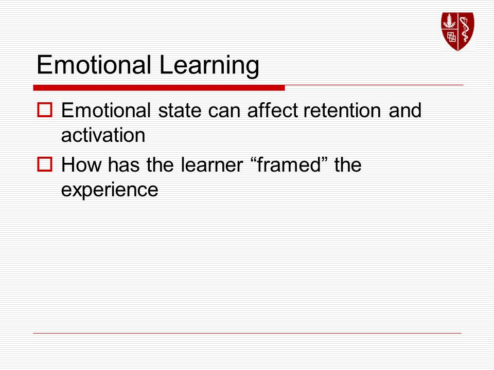 Emotional Learning Emotional state can affect retention and activation