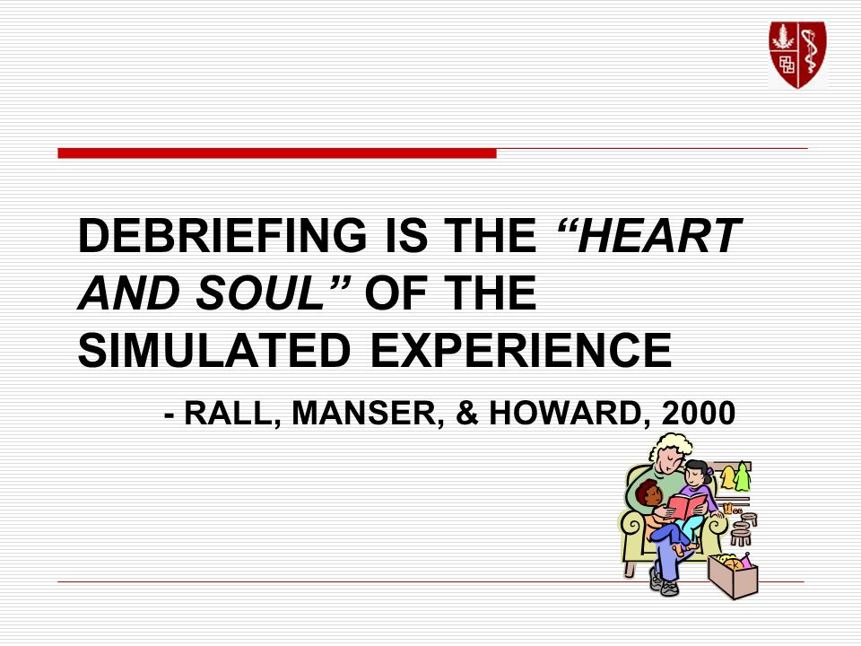 DEBRIEFING IS THE HEART AND SOUL OF THE SIMULATED EXPERIENCE