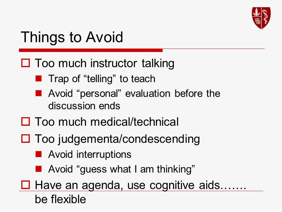 Things to Avoid Too much instructor talking Too much medical/technical