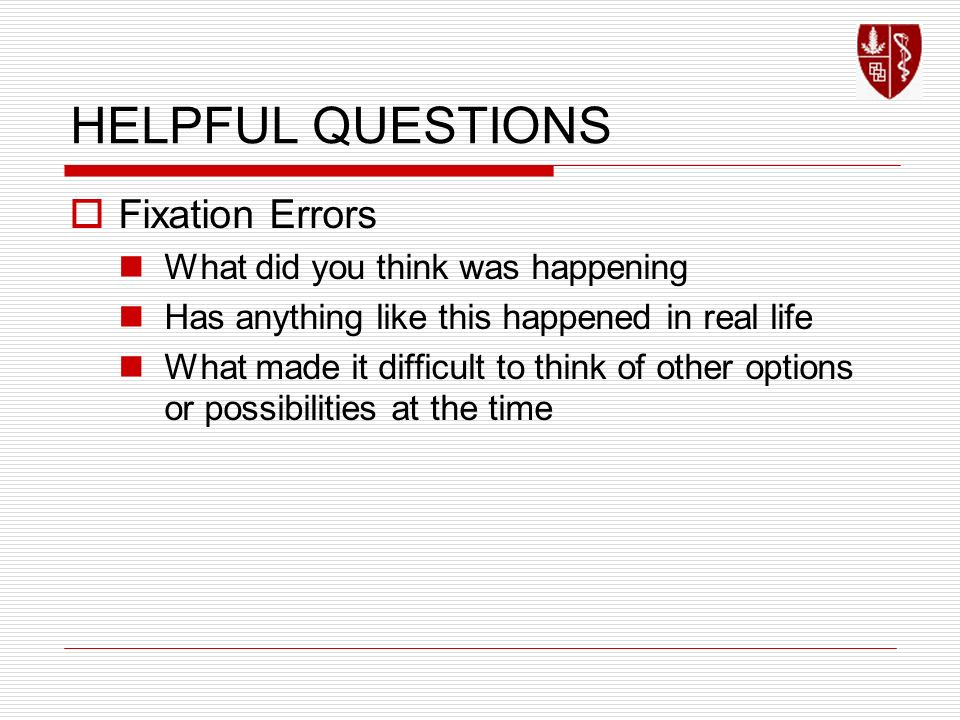 HELPFUL QUESTIONS Fixation Errors What did you think was happening