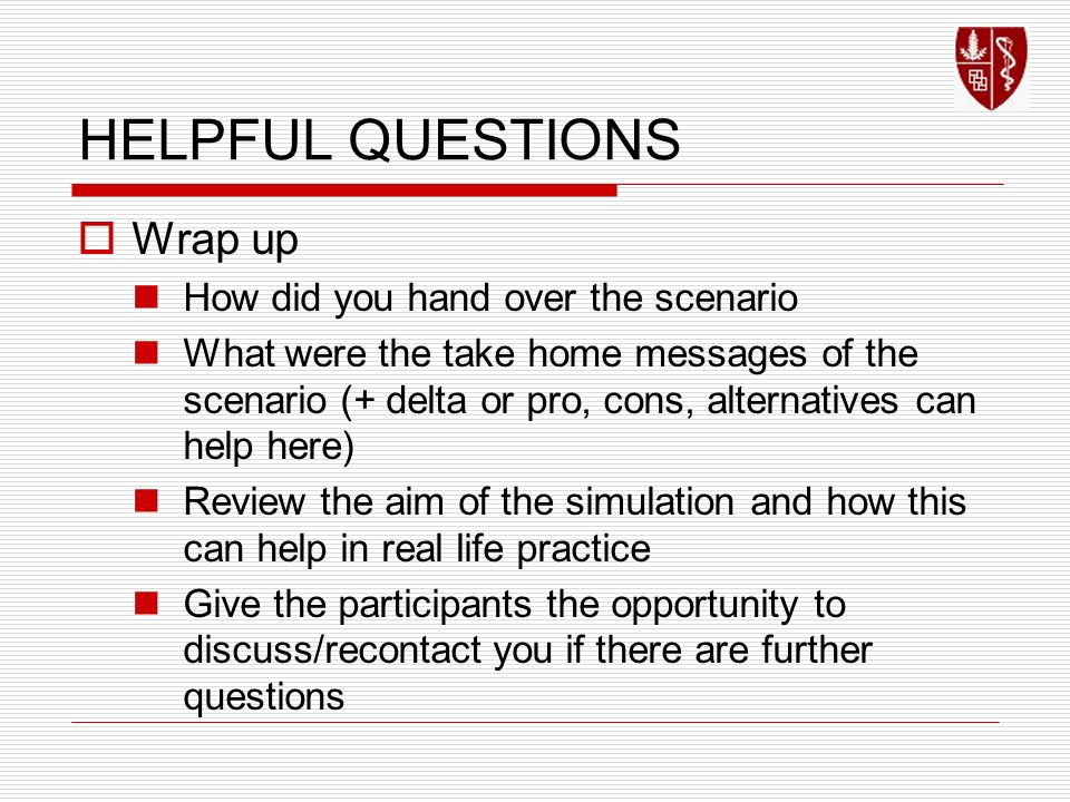 HELPFUL QUESTIONS Wrap up How did you hand over the scenario