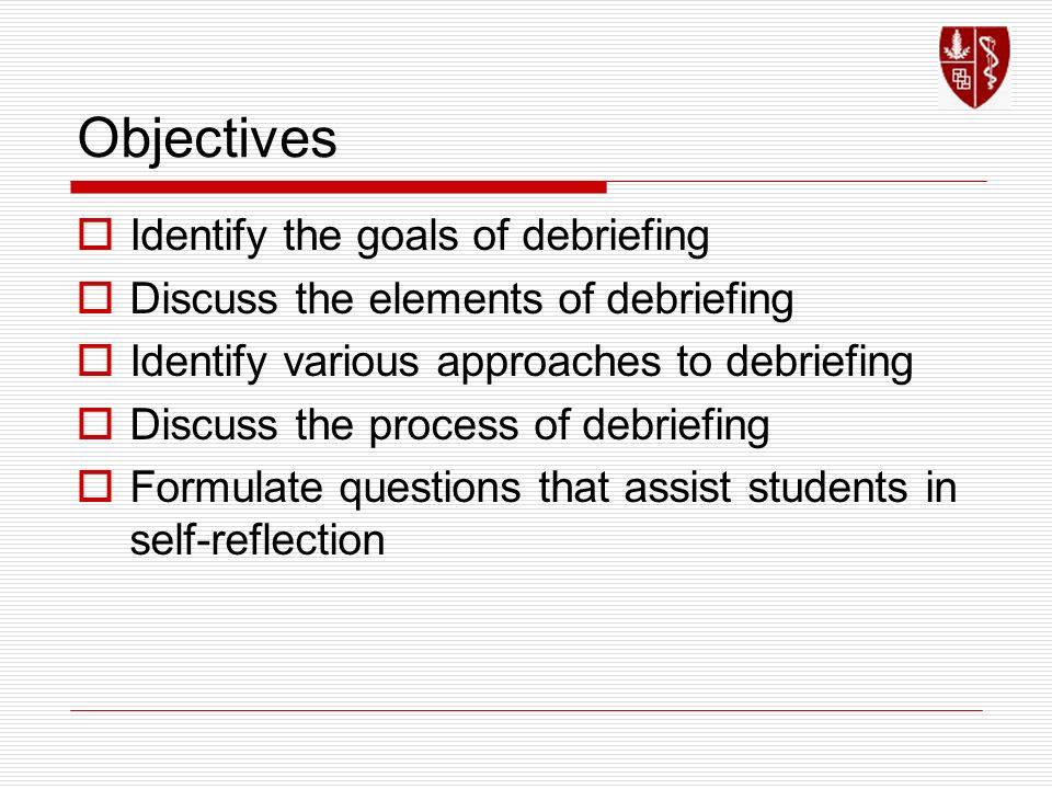 Objectives Identify the goals of debriefing