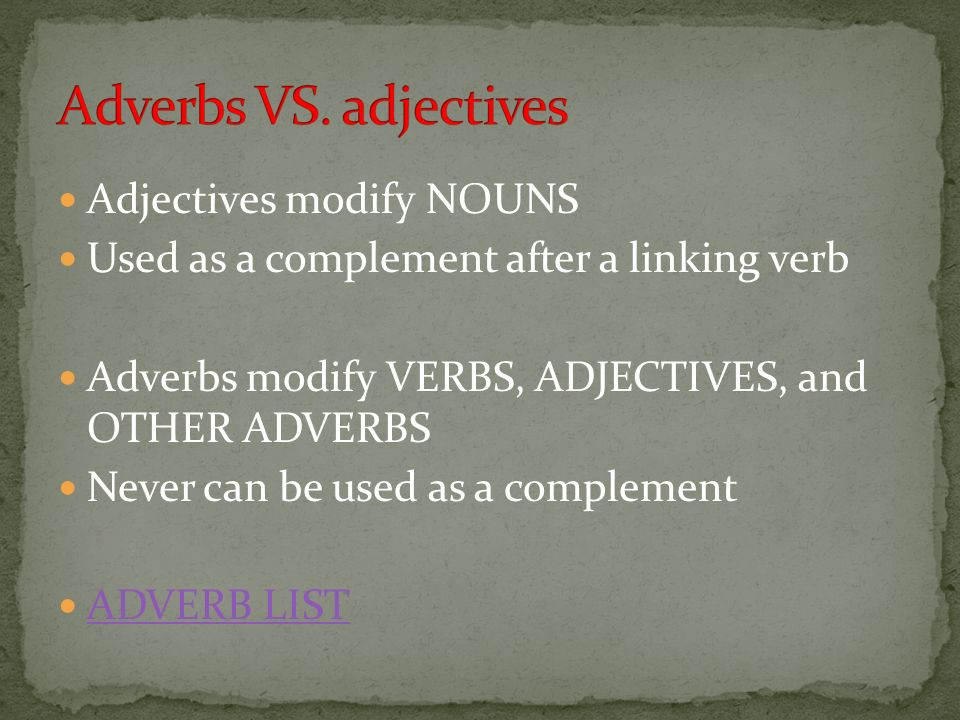 Adverbs VS. adjectives Adjectives modify NOUNS