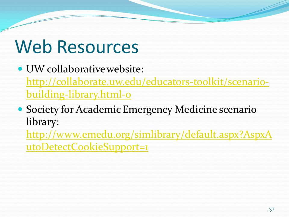 Web Resources UW collaborative website: http://collaborate.uw.edu/educators-toolkit/scenario-building-library.html-0.