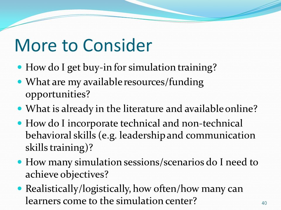 More to Consider How do I get buy-in for simulation training