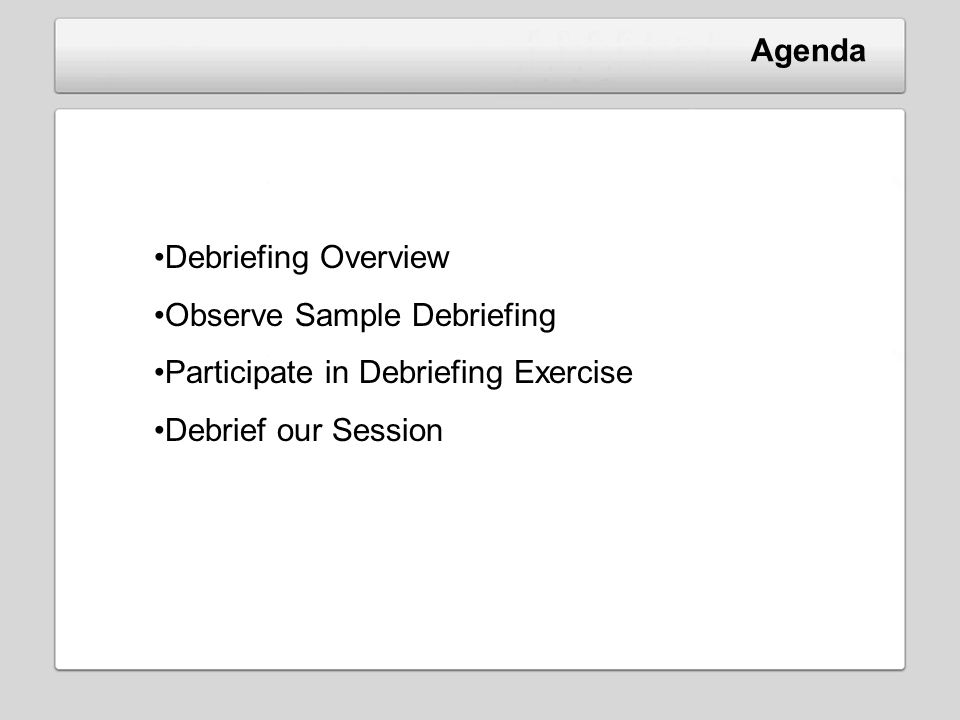 Agenda Debriefing Overview. Observe Sample Debriefing.