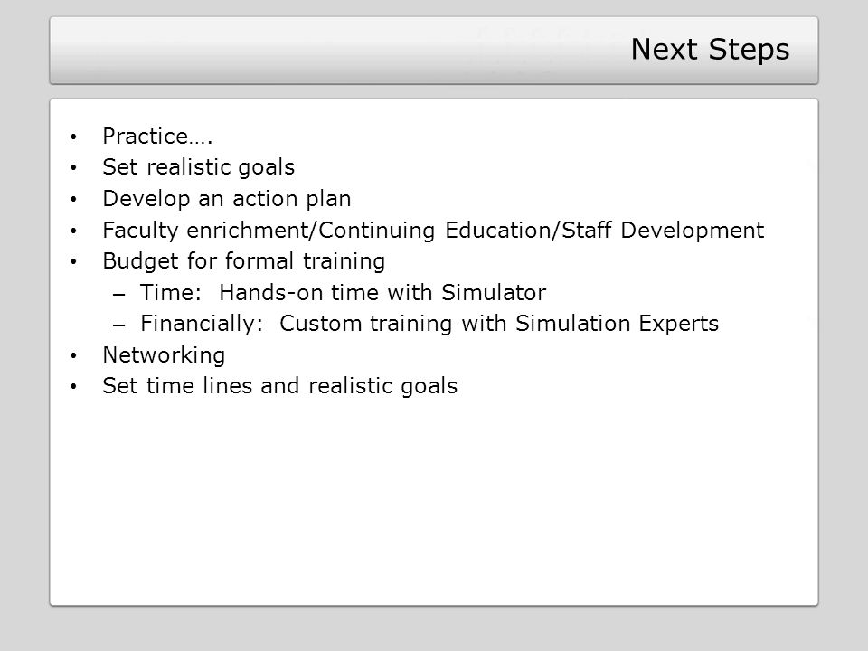 Next Steps Practice…. Set realistic goals Develop an action plan