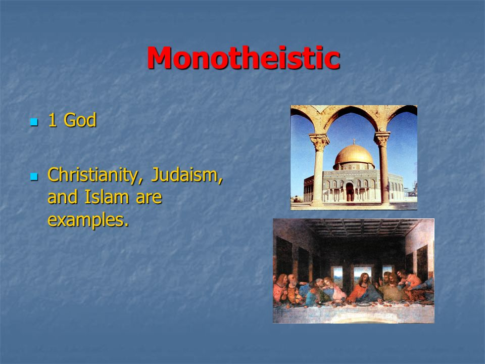 the different examples of polytheistic and monotheistic beliefs A full and philosophic consideration of the attributes of god as presented in the various world-religions cannot avoid the question at issue between polytheism and comparative religion and anthropology are sometimes called upon to answer the question whether polytheism or monotheism was the prior fact in the early.