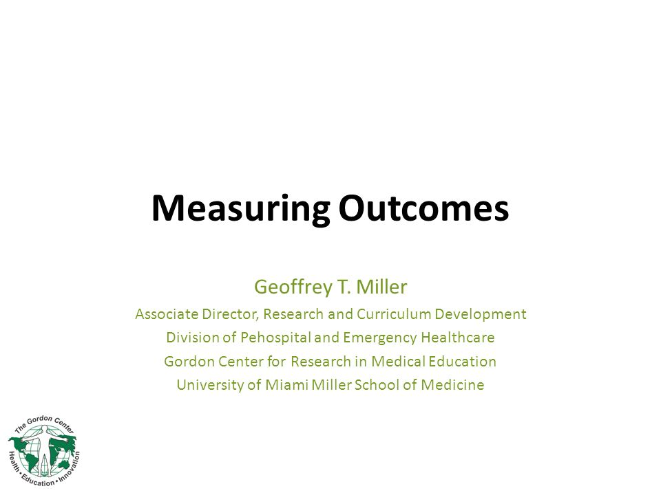 Measuring Outcomes Geoffrey T. Miller